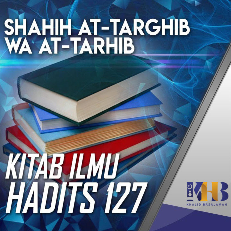 Shahih At-Targhib wa At-Tarhib - Kitab Ilmu, Hadits 127