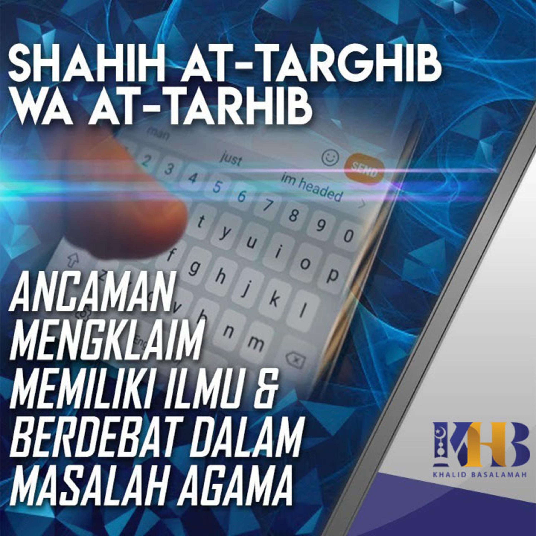 Shahih At-Targhib wa At-Tarhib - Ancaman Mengklaim Memiliki Ilmu dan Berdebat dalam Masalah Agama