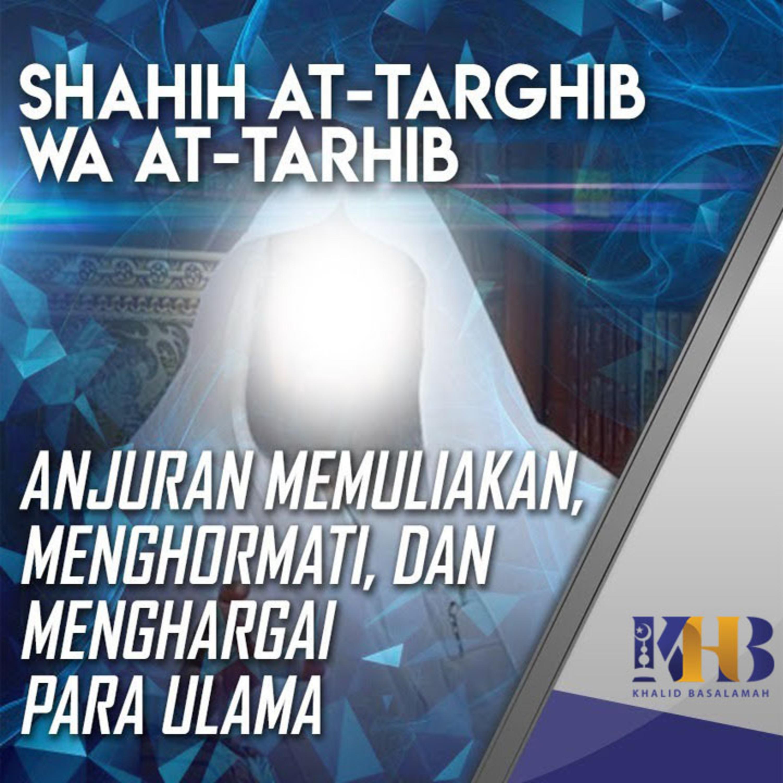 Shahih At-Targhib wa At-Tarhib - Anjuran Memuliakan, Menghormati, dan Menghargai Para Ulama