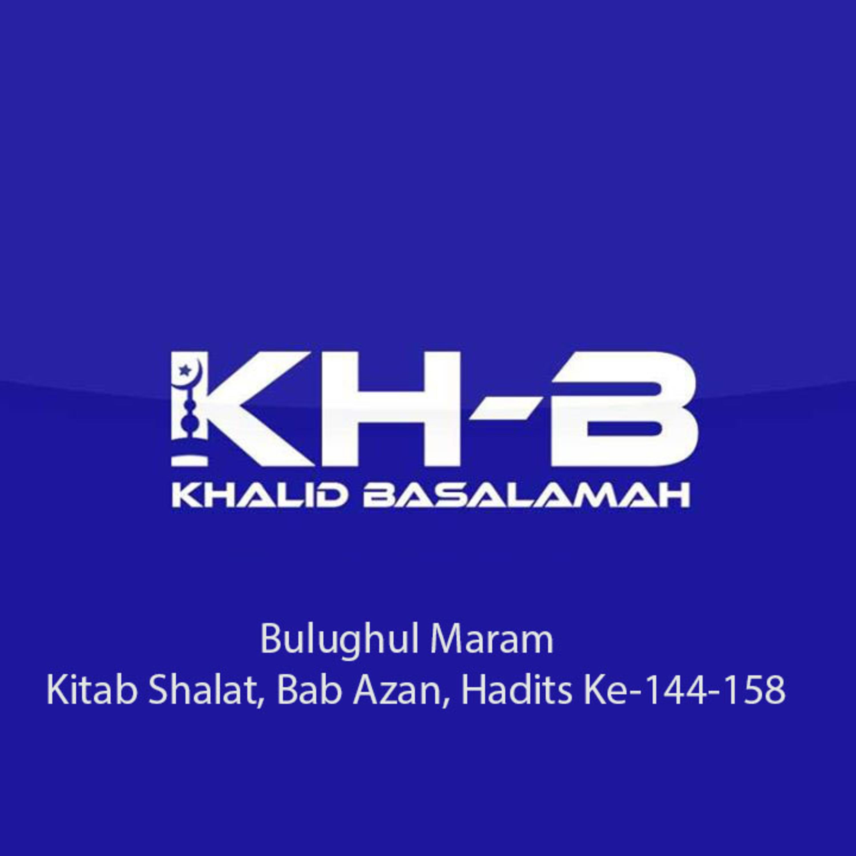 Bulughul Maram - Kitab Shalat, Bab Azan, Hadits Ke-144-158