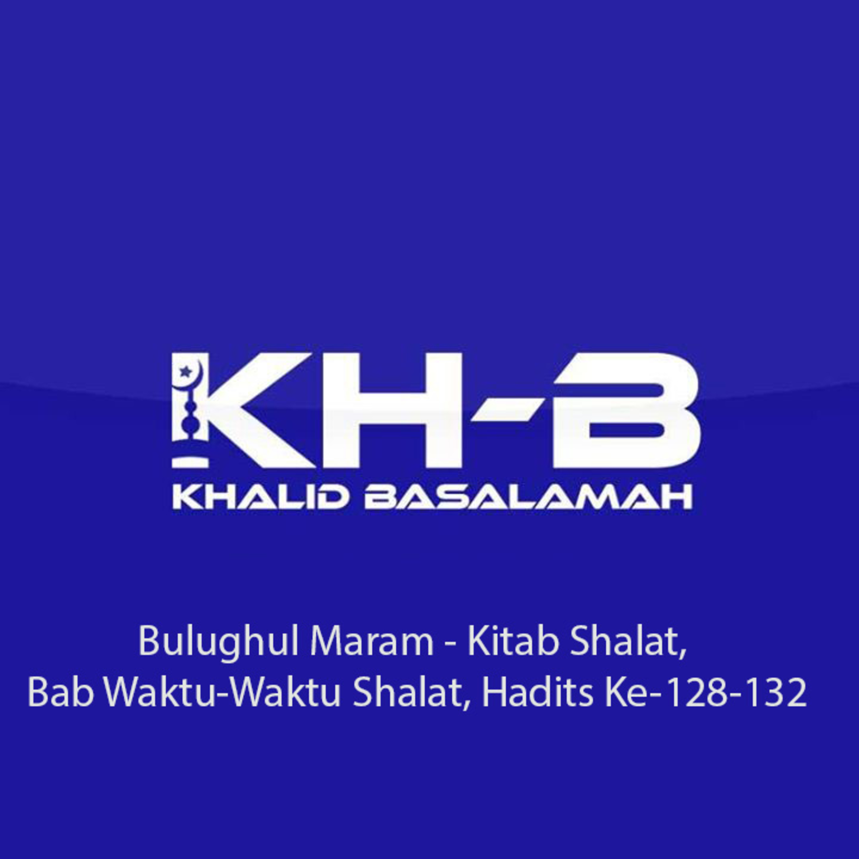Bulughul Maram - Kitab Shalat, Bab Waktu-Waktu Shalat, Hadits Ke-128-132