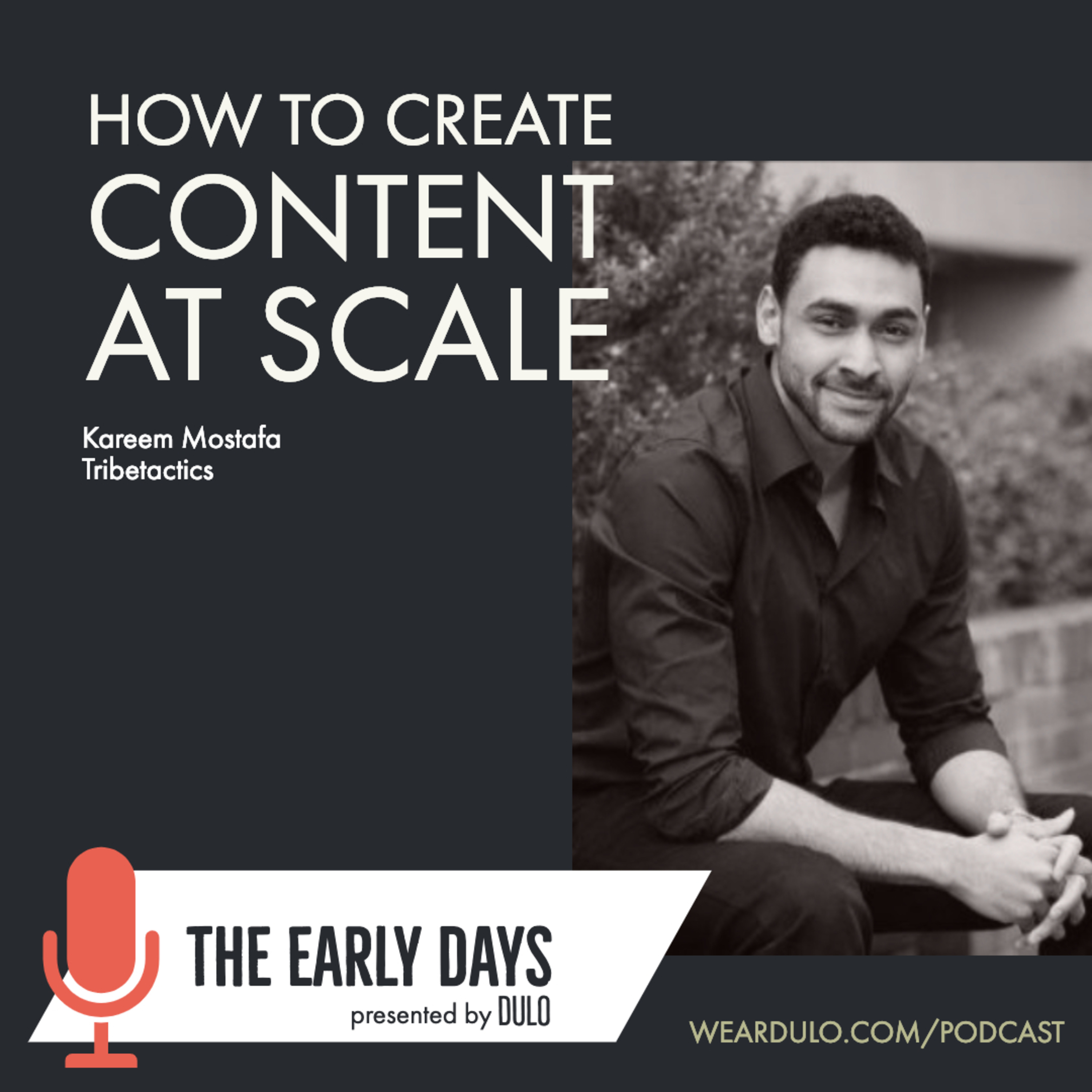 How to create content at scale | The Early Days by DULO (S3E2)