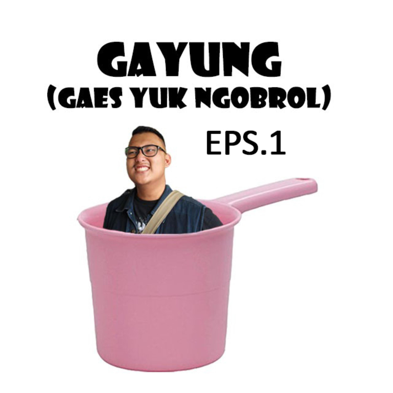 GaYuNG (Gaes Yuk NGobrol) Eps.1