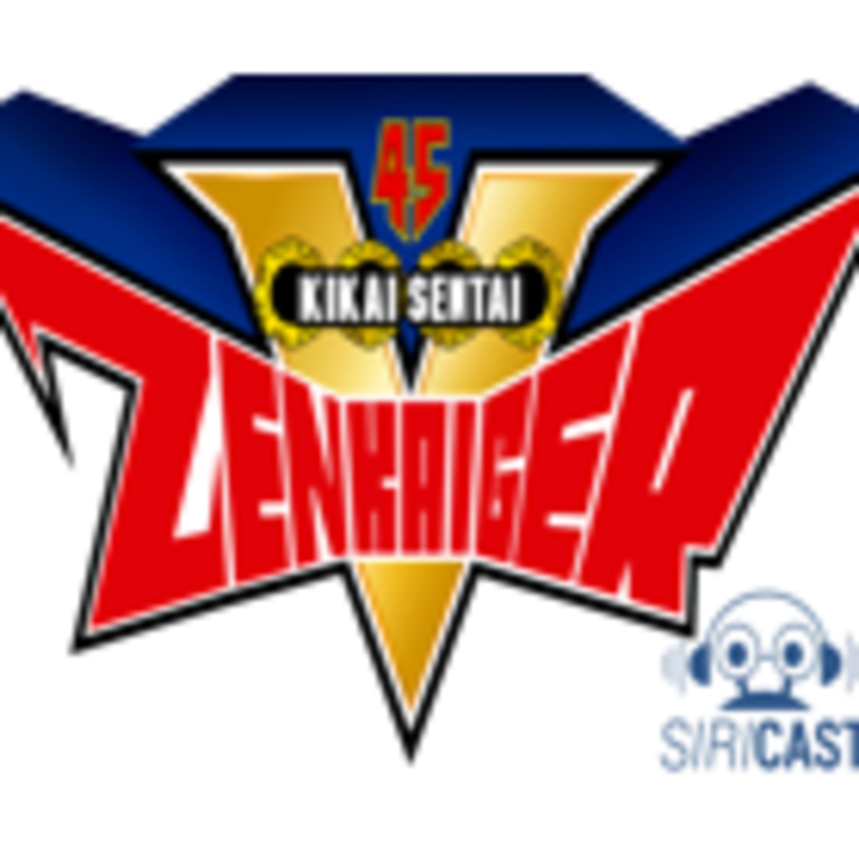 SiriCast#40 – Kikai Sentai Zenkaiger
