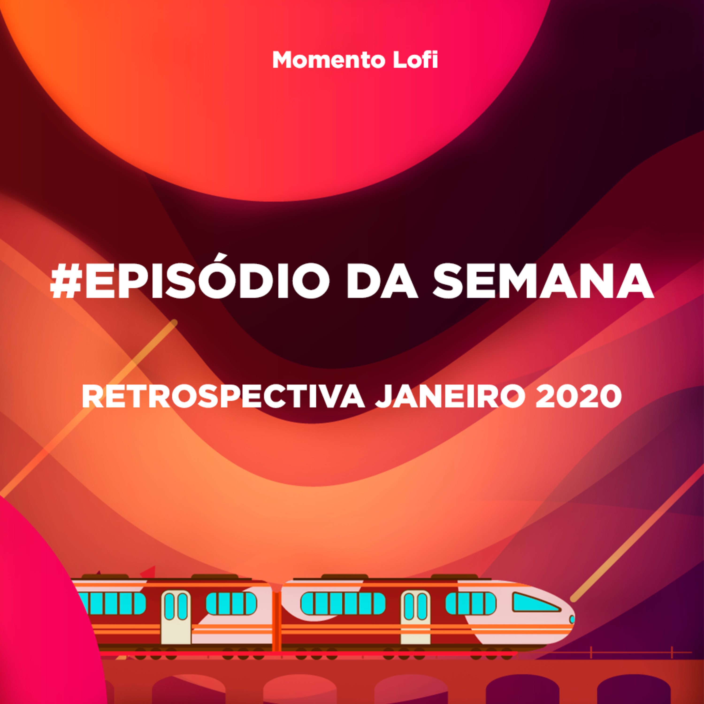 MoLofi - Retrospectiva Janeiro 2020!!! Para uma década repleta de Guerra Mundial, Pandemia e E(nem)