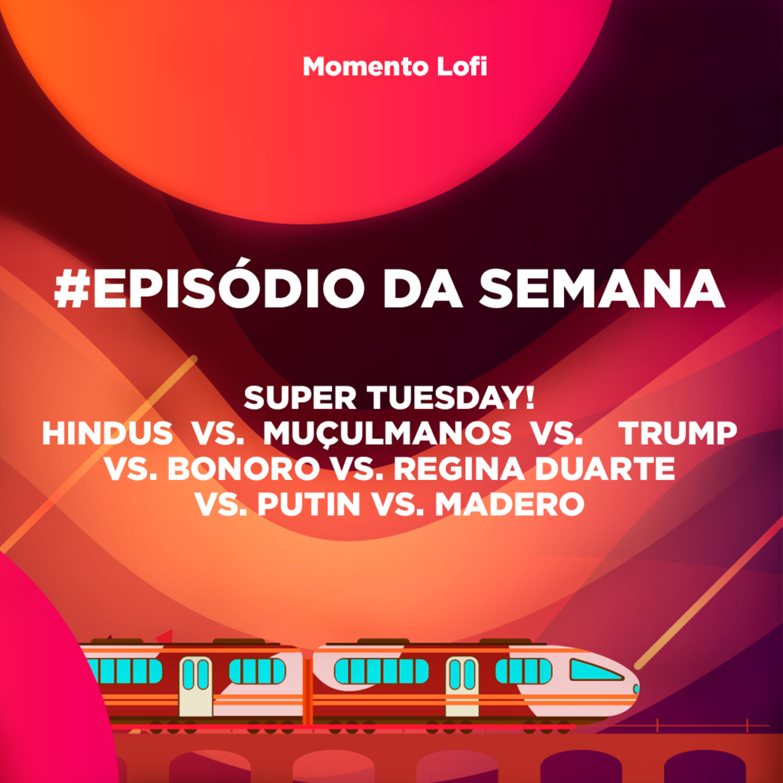 MoLofi - Super Tuesday! Hindus vs. Muçulmanos vs. Trump vs. Bonoro vs. Regina Duarte vs. Putin vs. Madero