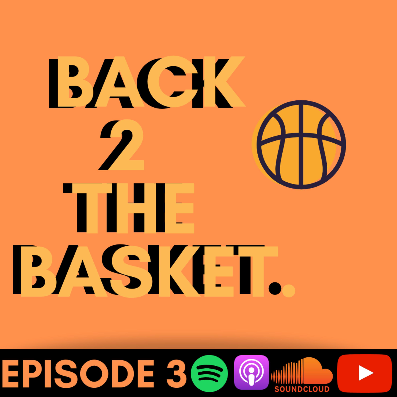 Back 2 The Basket- Episode 3