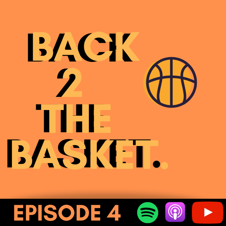 Back 2 The Basket- Episode 4