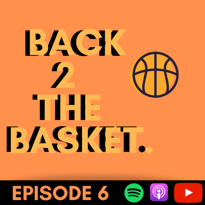 Back 2 The Basket- Episode 6