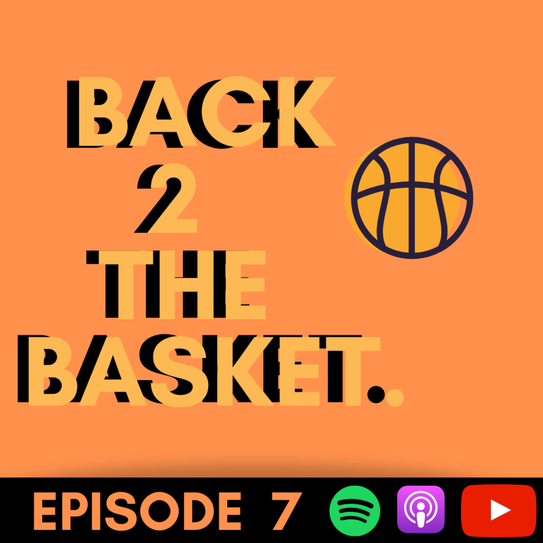Back 2 The Basket- Episode 7