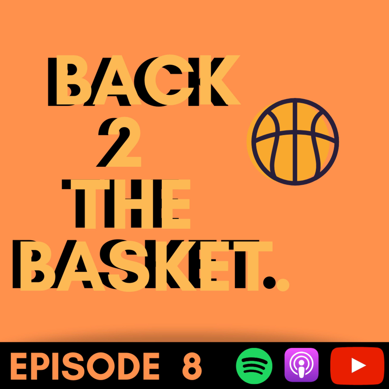 Back 2 The Basket- Episode 8