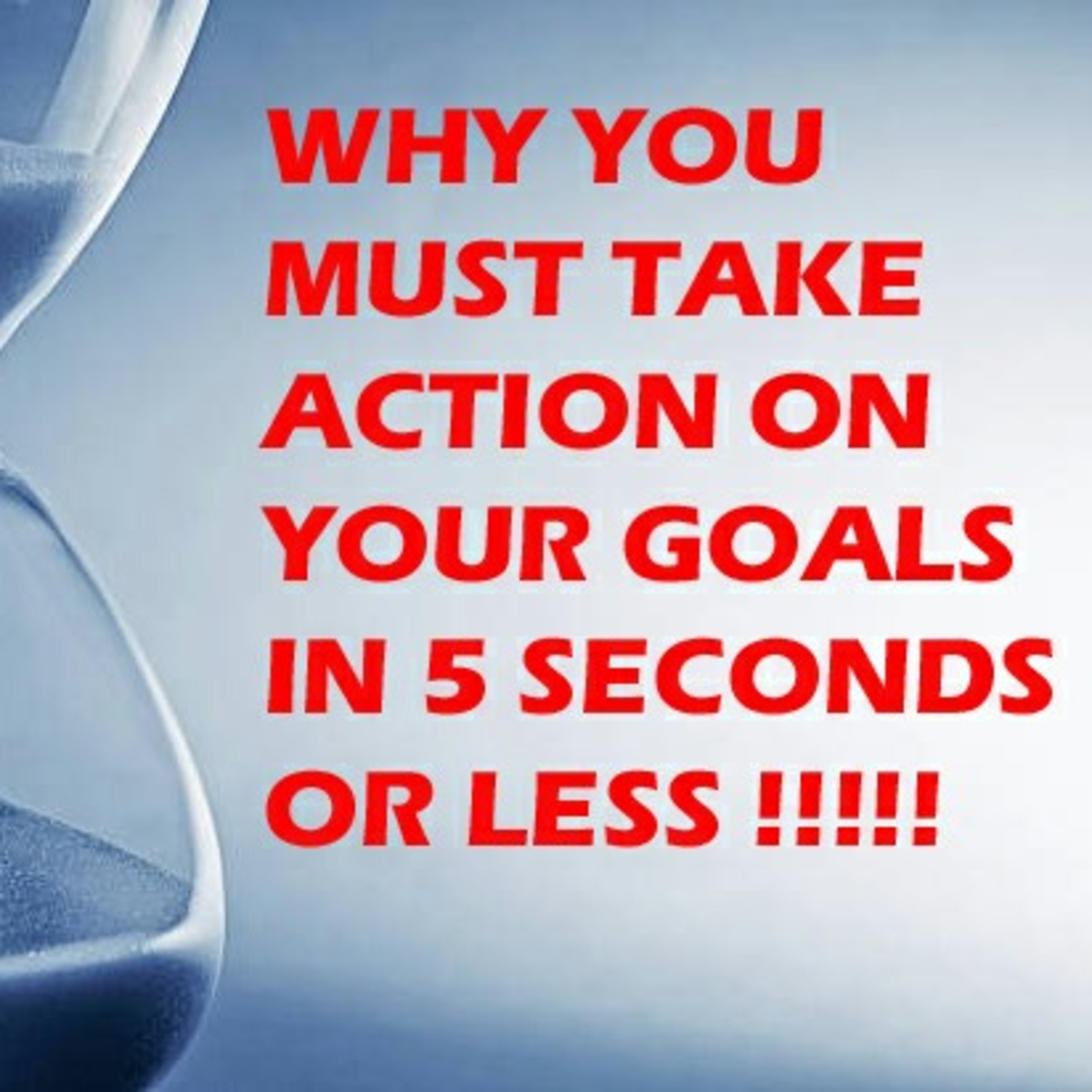 Why you must take action in 5 seconds or less when you are in the process of attaining your goals