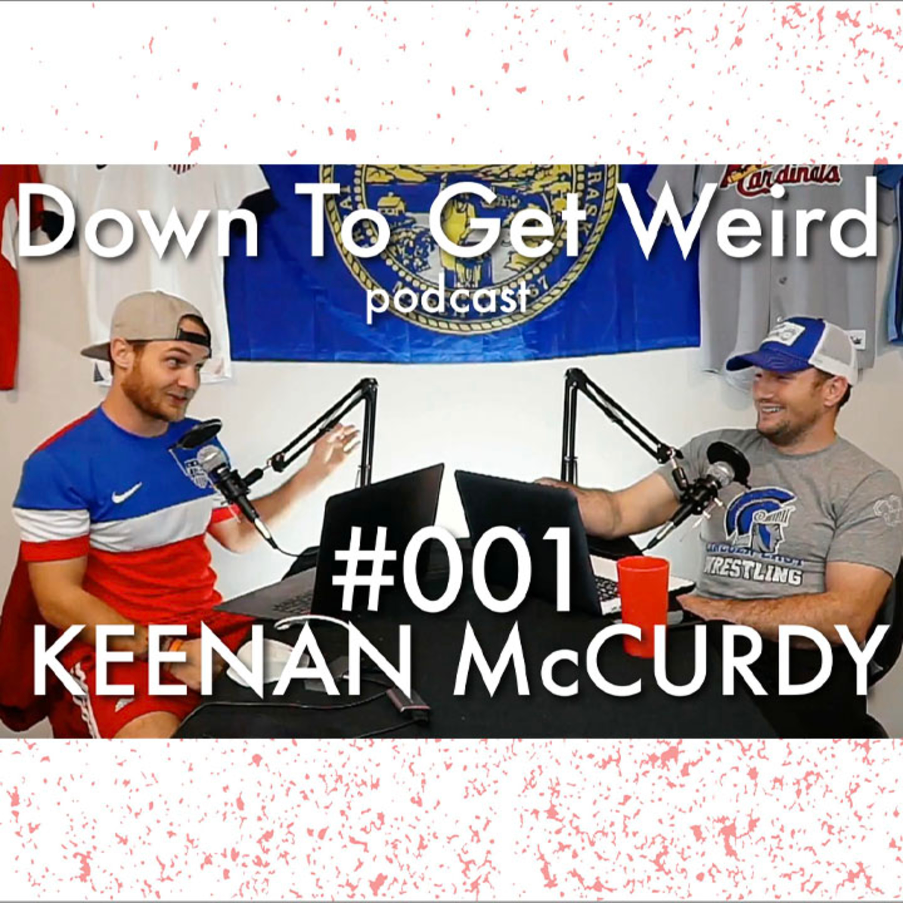 Down To Get Weird Podcast - 001 -Keenan McCurdy - Inaugural Podcast