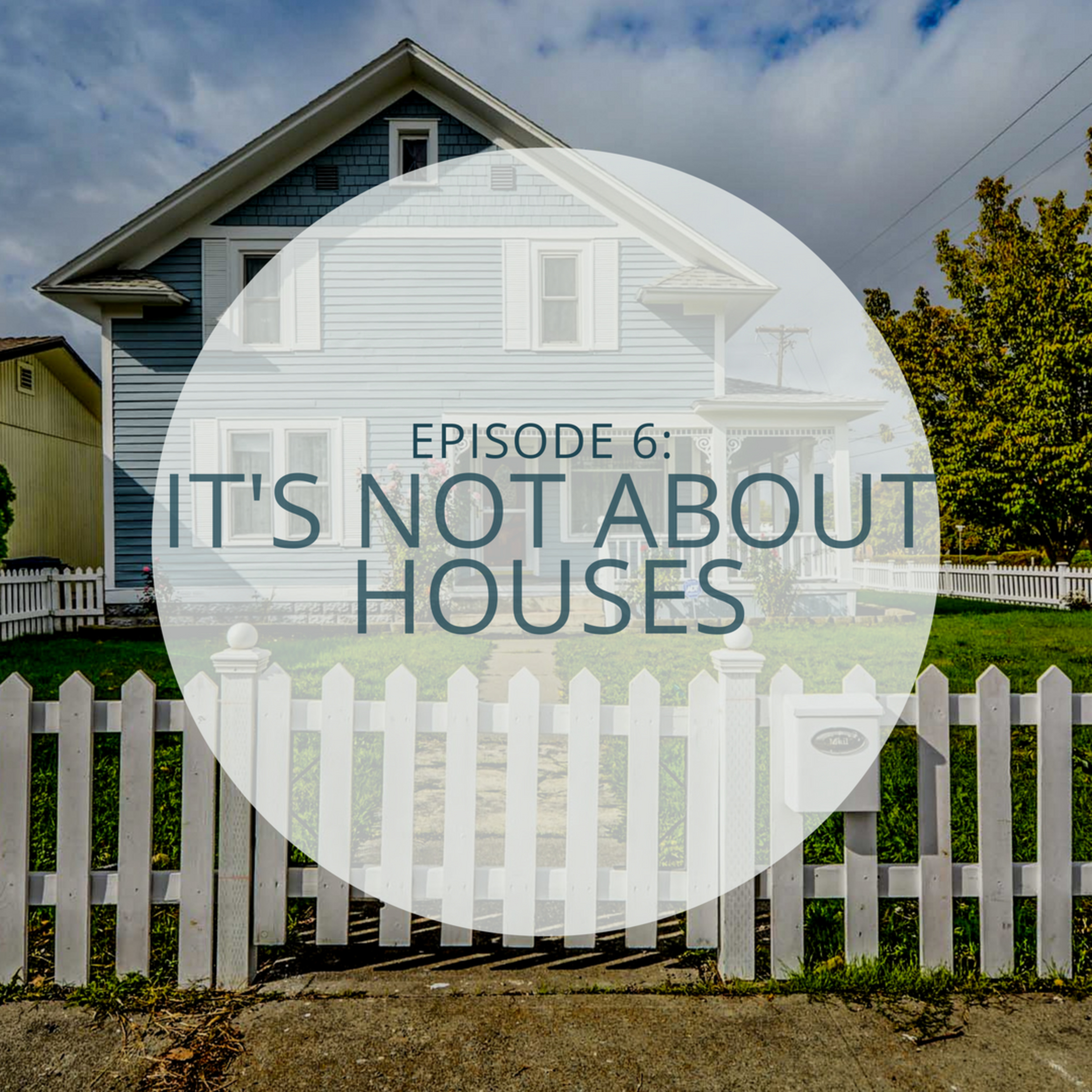 It's Not About Houses