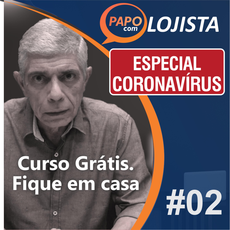 Papo com Lojista - Curso Grátis, fique em casa! - Especial Coronavírus #02