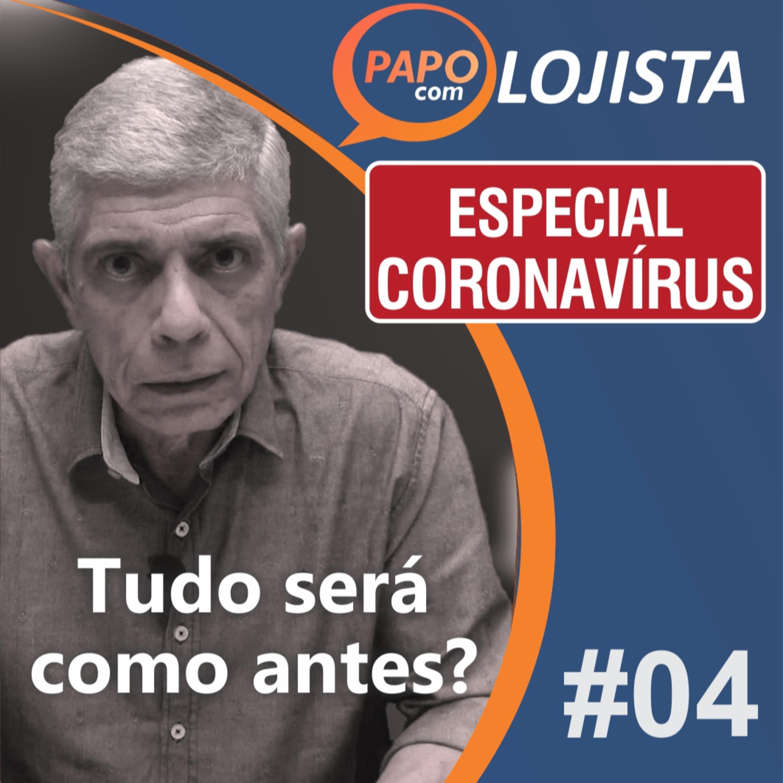 Papo com Lojista - Tudo será como antes? - Especial Coronavírus #04