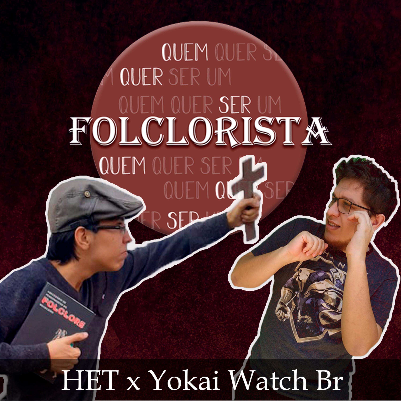 Quem quer ser um folclorista - HET x Yokai Watch BR