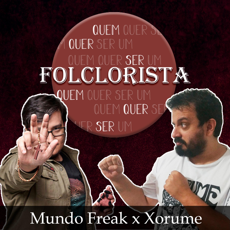 Quem quer ser um folclorista - Mundo Freak x Xorume