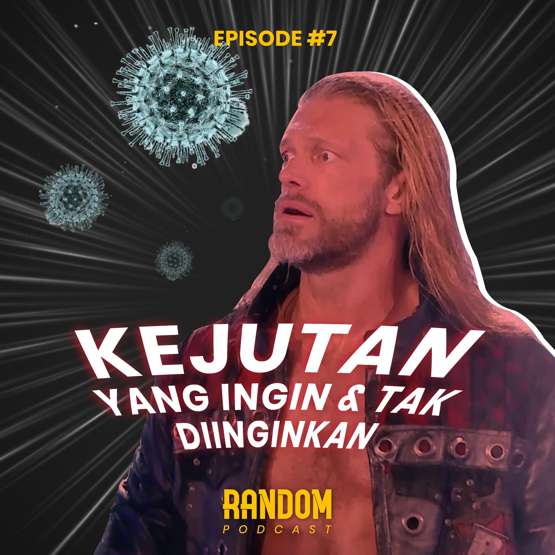Episode #7 : Kejutan Yang Ingin & Tak Diinginkan
