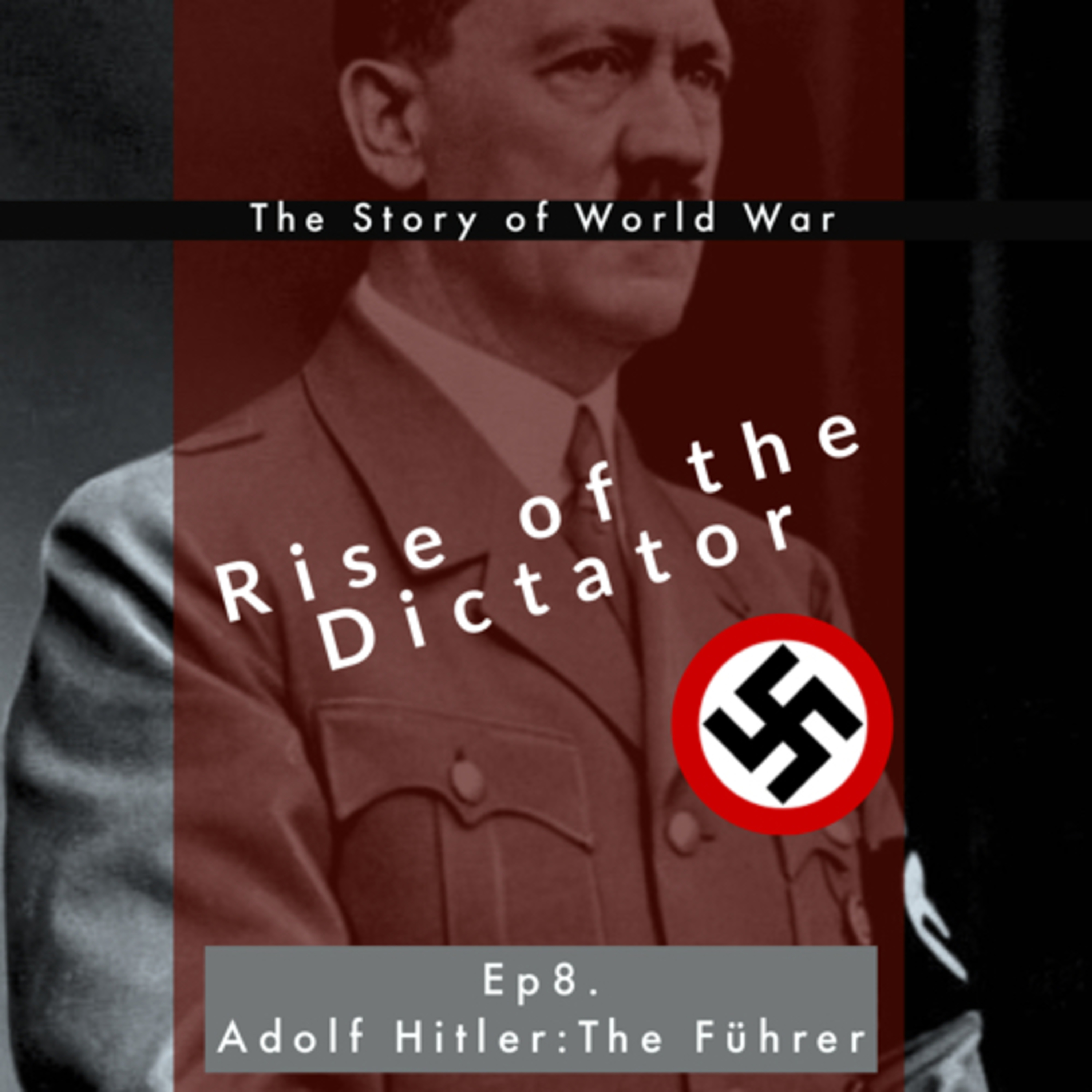 #45 RISE OF THE DICTATOR | Ep 8. Adolf Hitler : The Führer