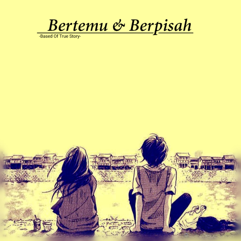 Bertemu & Berpisah (Episode 5)End