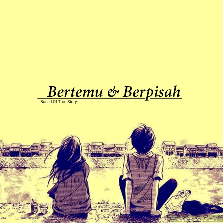 Bertemu & Berpisah (Complete)