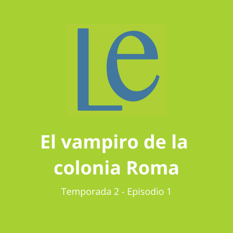 T2-E1 El vampiro de la colonia Roma, con Ernesto Reséndiz Oikión