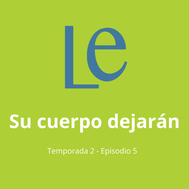 T2-E5 Su cuerpo dejarán, con Alejandra Eme Vázquez