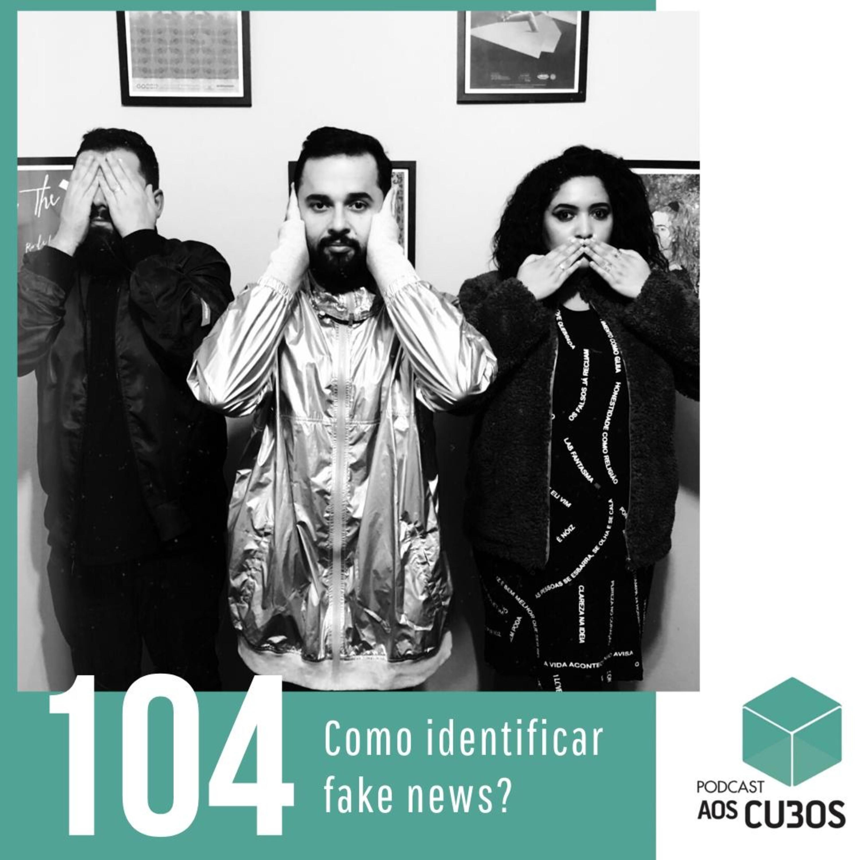 Ep. 104 - Como identificar fake news?