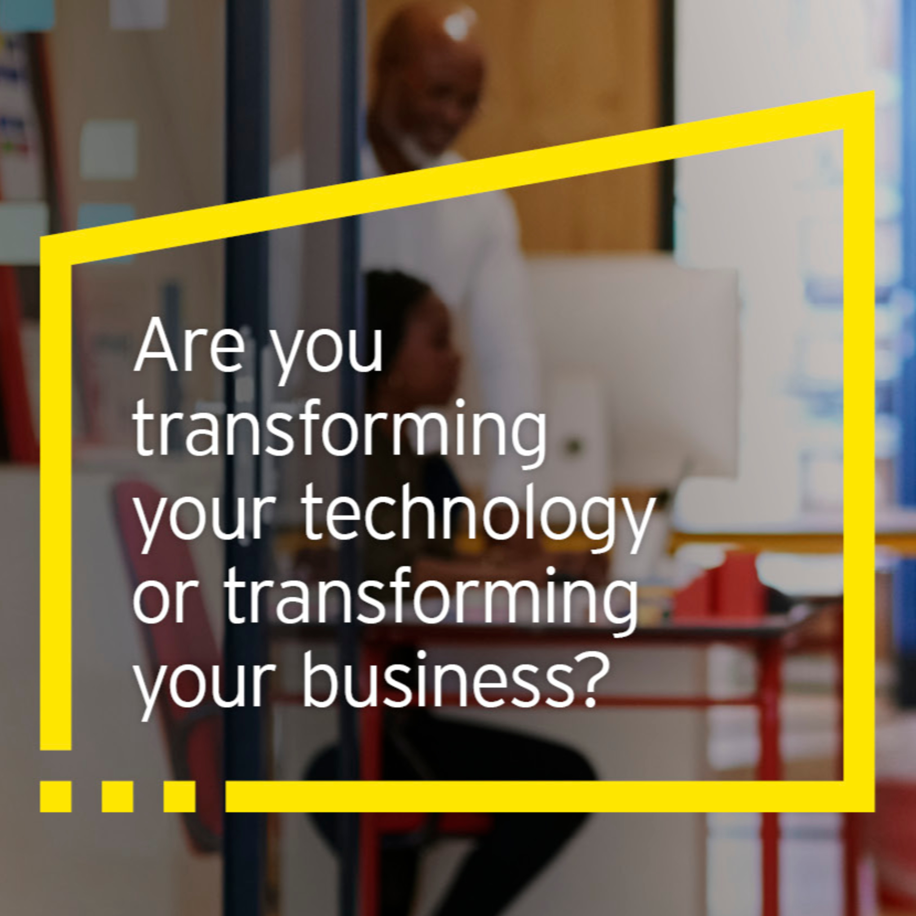 Are you transforming technology or transforming your business?