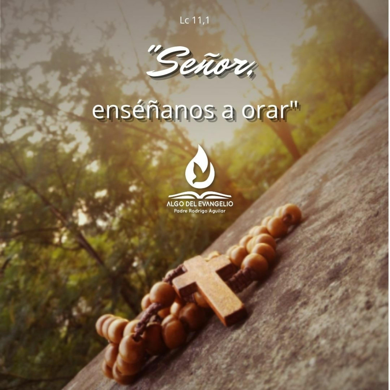 Lucas 11,1-4 - XXVII Miércoles del Tiempo Ordinario