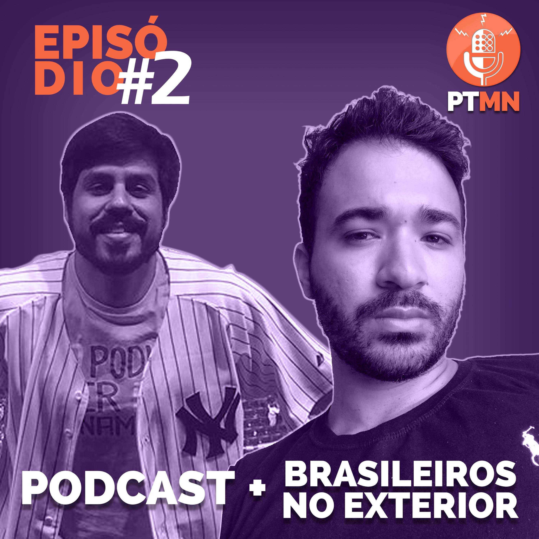 Podcast + Brasileiros no Exterior (PTMN #2)