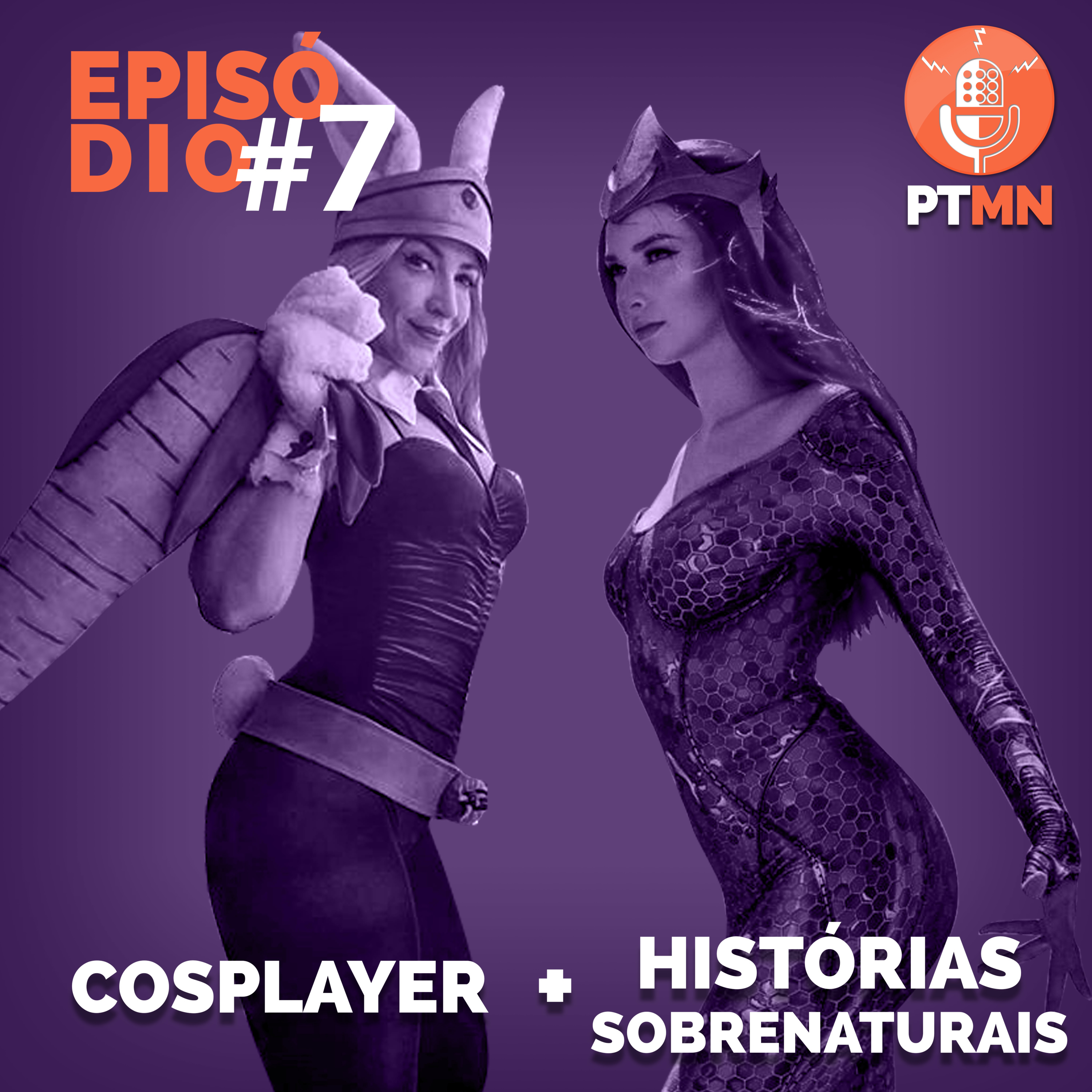 Cosplayer + Histórias sobrenaturais (PTMN #7)