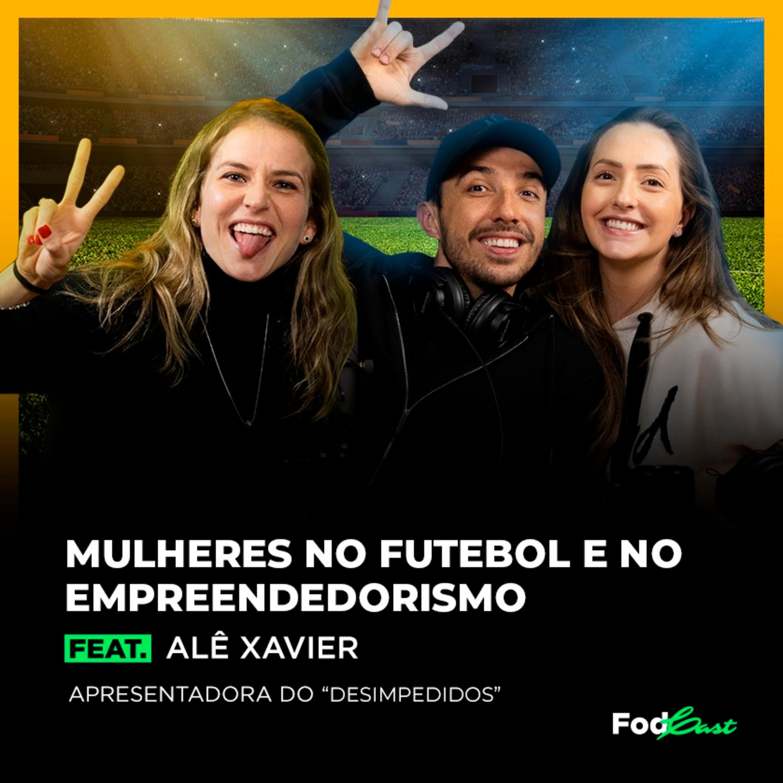 MULHERES NO FUTEBOL E EMPREENDEDORISMO feat. Alê Xavier