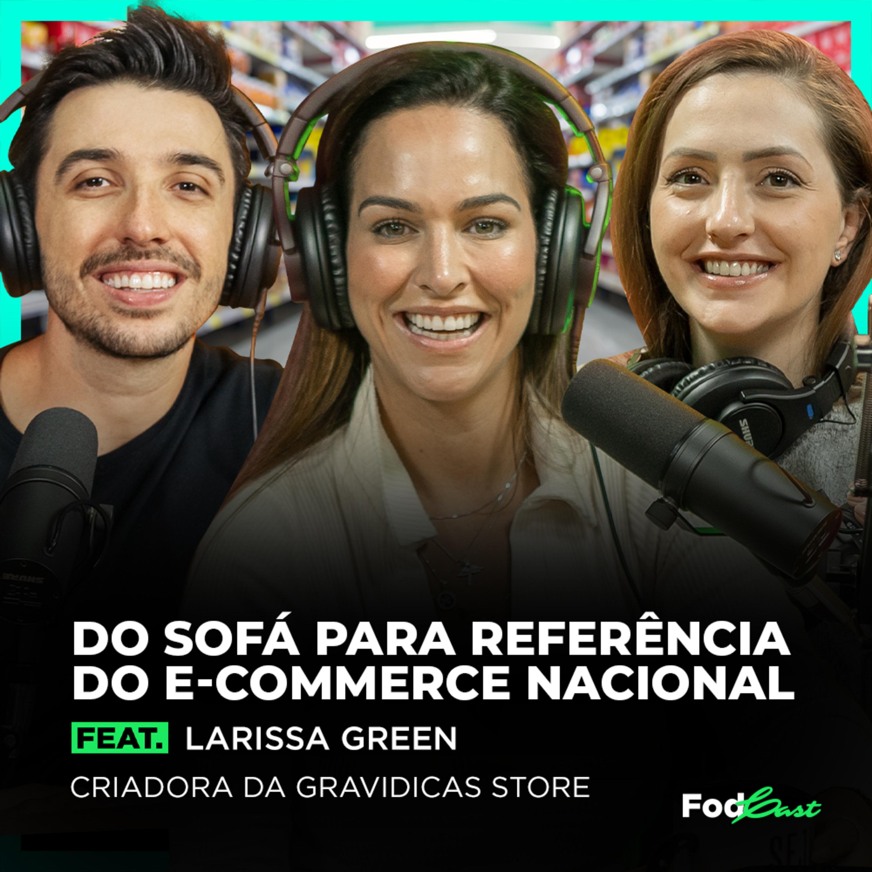 Do Sofá para Referência do E-commerce Nacional feat. Larissa Green criadora do Gravidicas Store