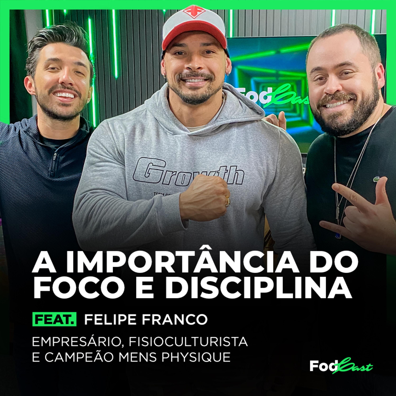 A IMPORTÂNCIA DO FOCO E DISCIPLINA feat. FELIPE FRANCO