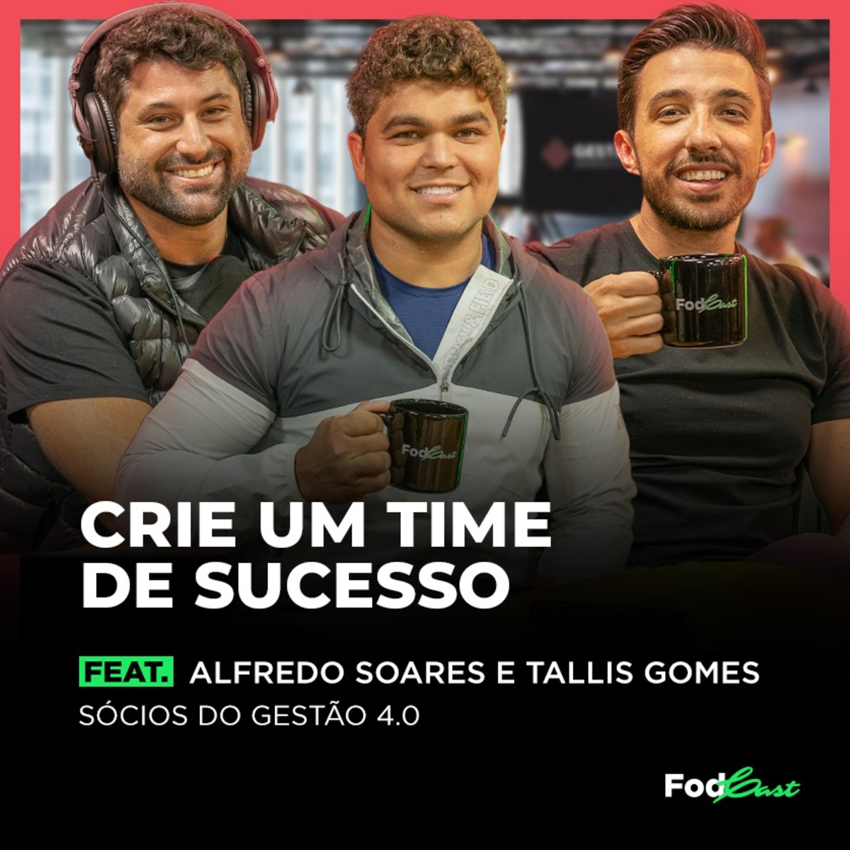 CRIE UM TIME DE SUCESSO feat. Alfredo Soares e Tallis Gomes