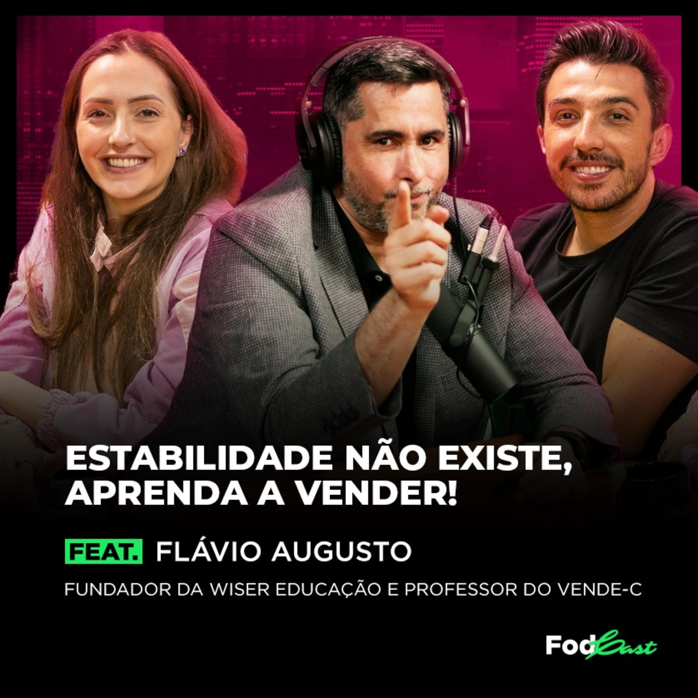 ESTABILIDADE NÃO EXISTE, APRENDA A VENDER! feat. FLÁVIO AUGUSTO