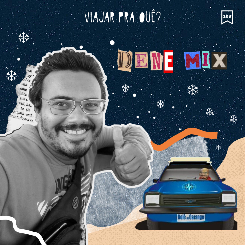 #108 - Dene Mix - Um Chevette 96 e o sonho de chegar no Ushuaia