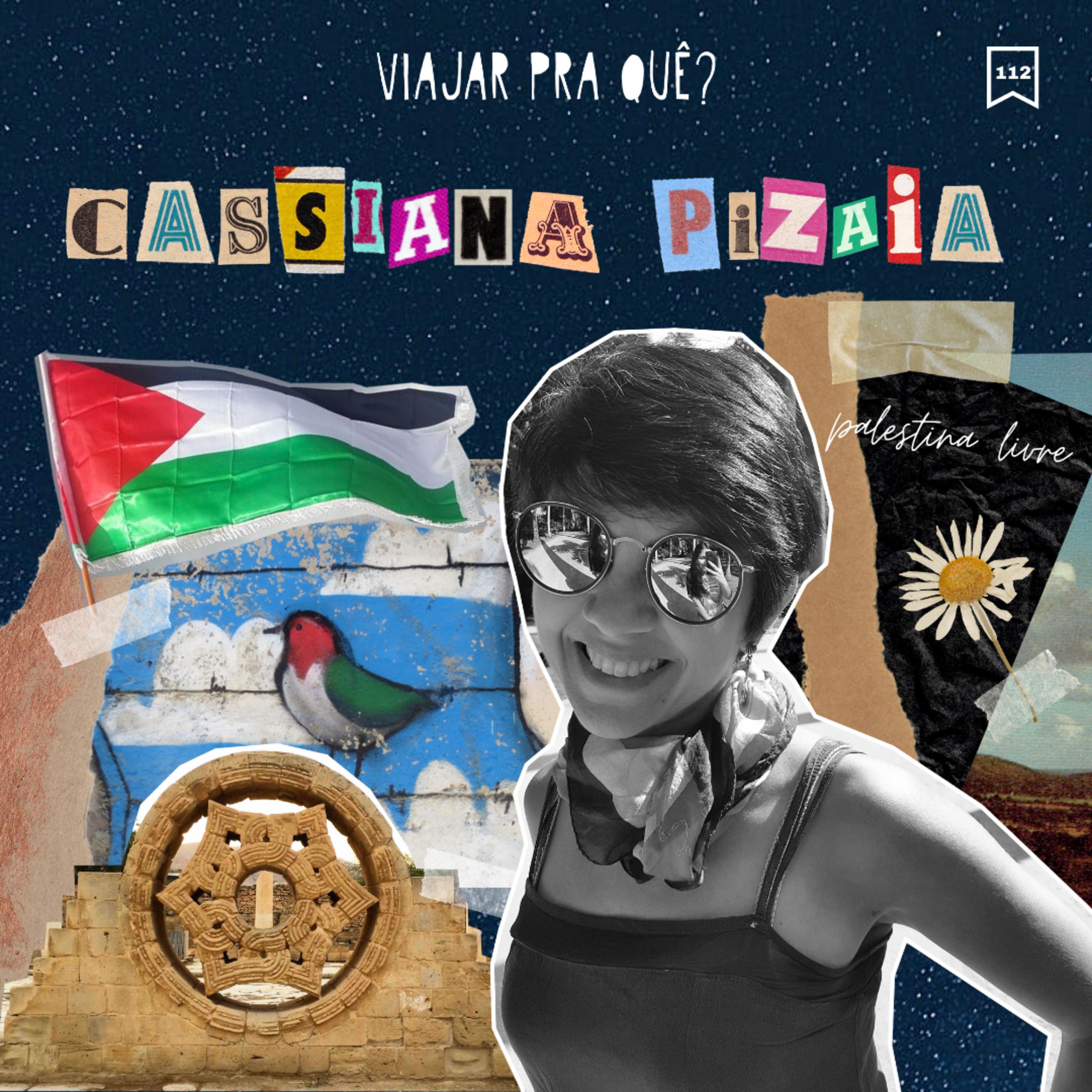 #112 - Cassiana Pizaia - A Palestina como você nunca ouviu