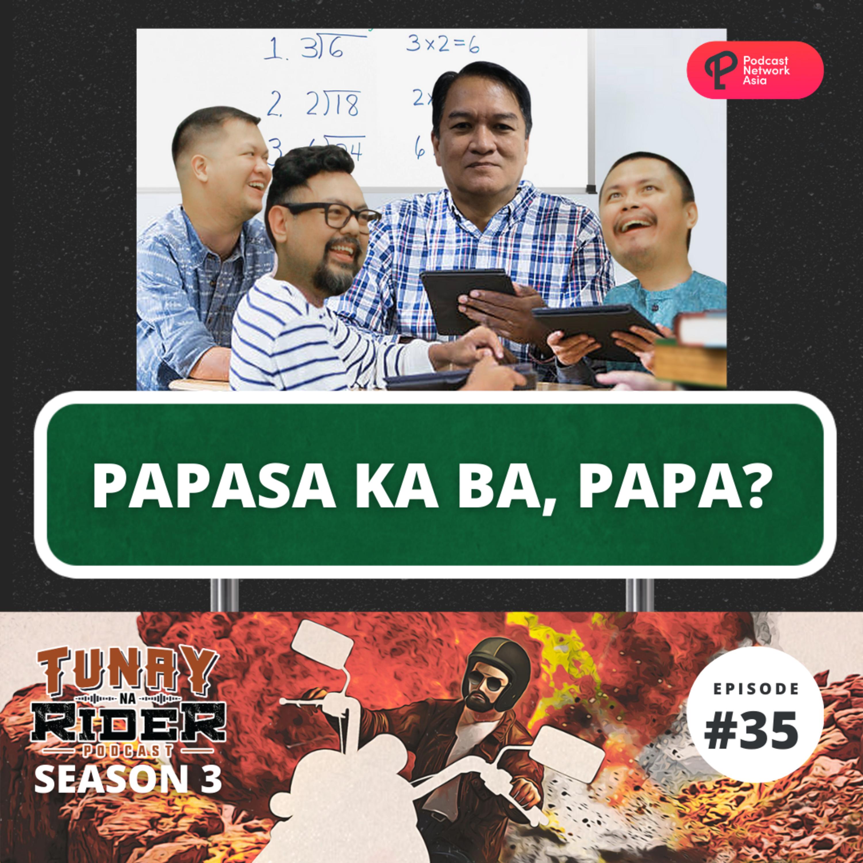 Ep. 35: Papasa Ka Ba, Papa?