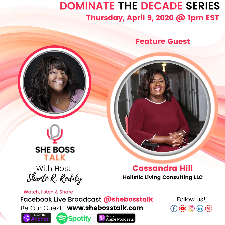 DOMINATE THE DECADE   Cassandra Hill on She Boss Talk