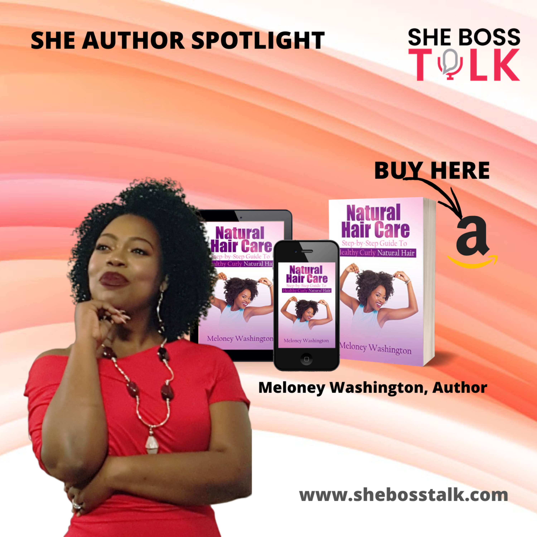 AUTHOR SPOTLIGHT WITH MELONEY WASHINGTON | Natural Hair Care | She Boss Talk