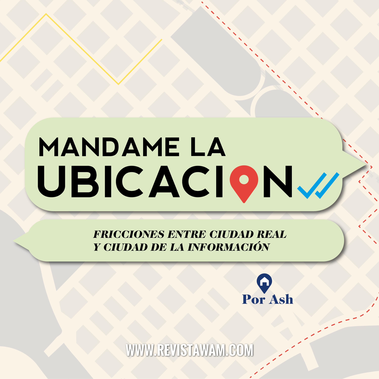 MANDAME LA UBICACIÓN: POR GOOGLE 01