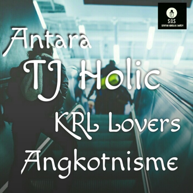 Eps. 01 : Antara TJ Holic, KRL Lovers, dan Angkotnisme