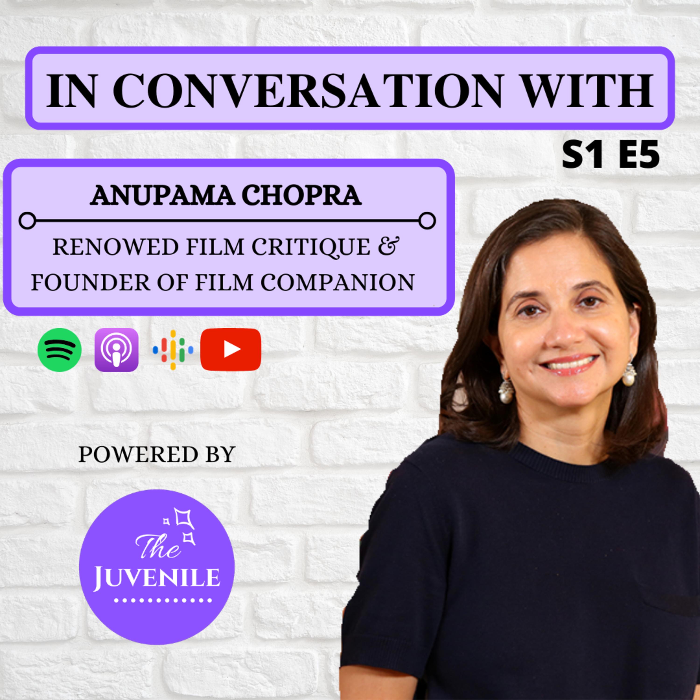 IN CONVERSATION WITH ANUPAMA CHOPRA S1/E5