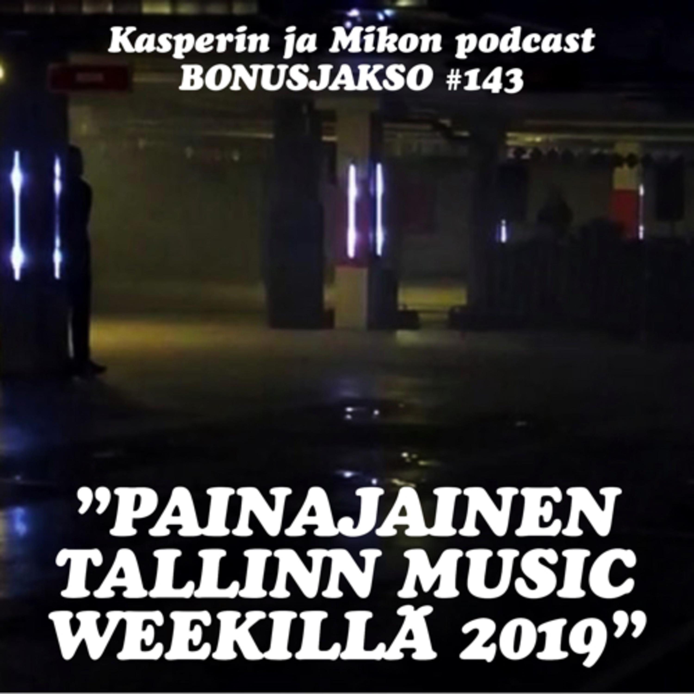 143. Painajainen Tallinn Music Weekillä 2019
