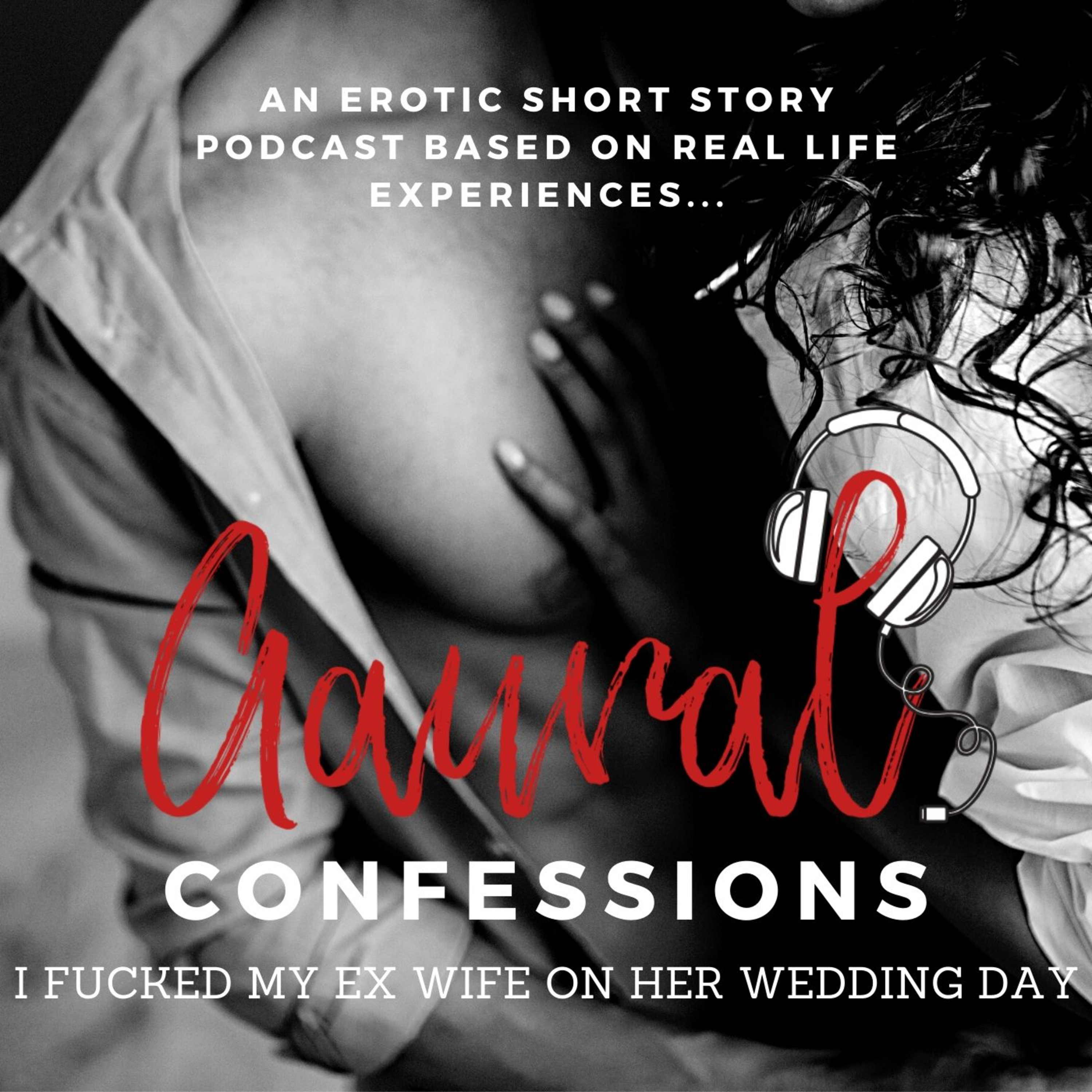 Aaural Confessions - I fucked my Ex Wife on Her Wedding Day