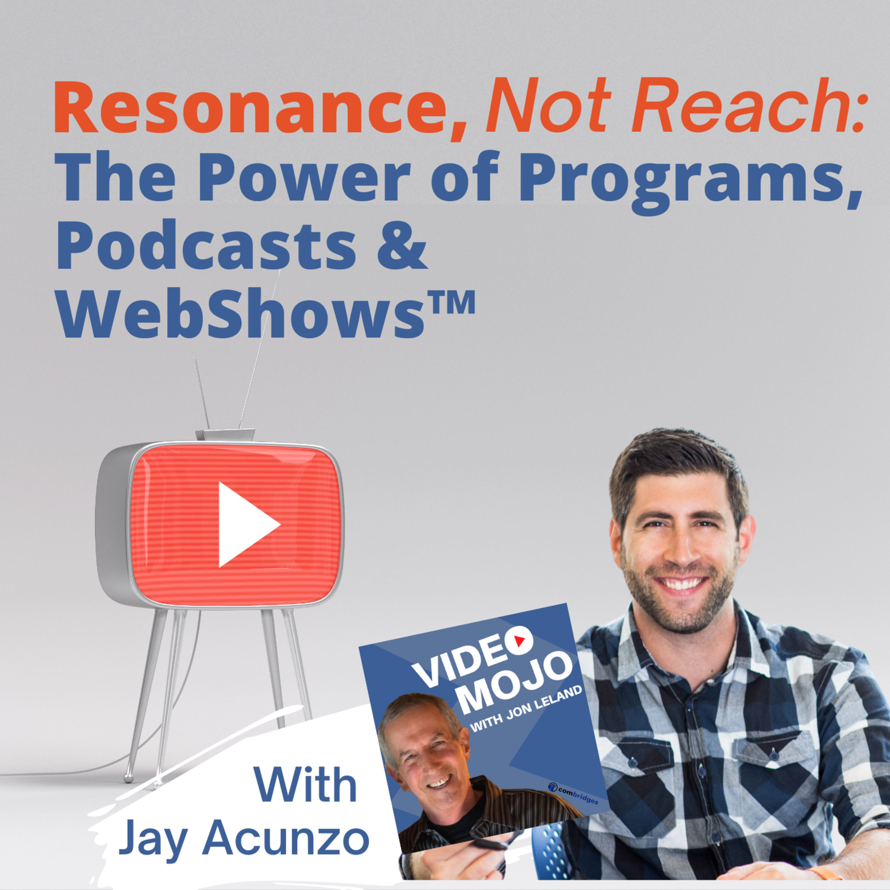 What You Need to Know About The Power of Programs, Podcasts & WebShows™ with Jay Acunzo