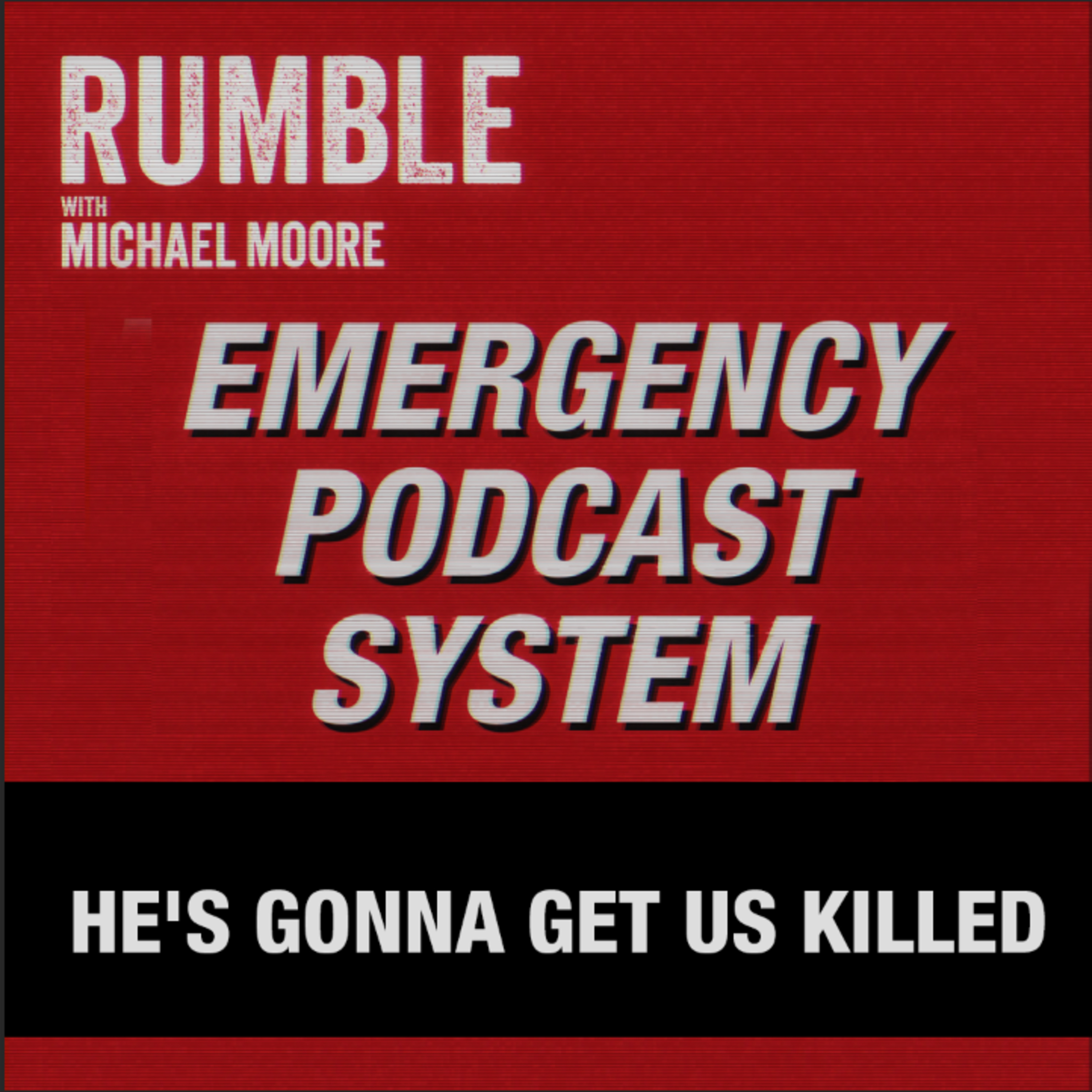 Ep. 62: EMERGENCY PODCAST SYSTEM — He's Gonna Get Us Killed